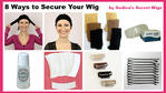 8 Ways to Secure Your Wig